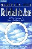Die Heilkraft des Atems. 50 Atemübungen für Körper, Geist und Seele.
