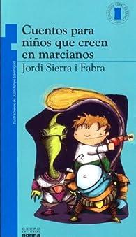 Cuentos para niños que se creen marcianos par Jordi Sierra i Fabra
