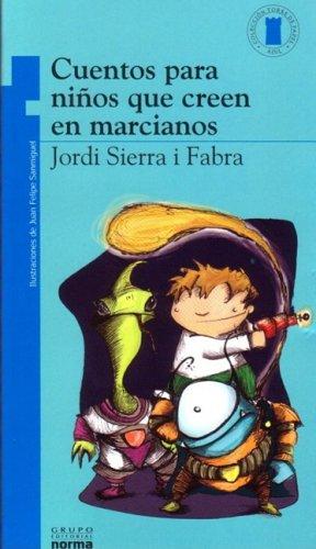 Cuentos Para Ninos Que Se Creen en Marcianos/ Stories for Kids That Believes in Martians par Jordi Sierra I. Fabra
