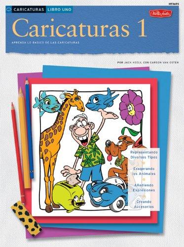 Caricaturas 1: Aprenda Lo Basico de Las Caricaturas (Como Dibujar y Pintar)