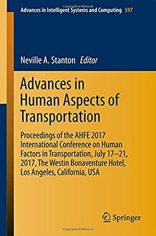Advances in Human Aspects of Transportation: Proceedings of the AHFE 2017 International Conference on Human Factors in Transportation, July 17-21, ... in Intelligent Systems and