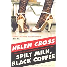 By Helen Cross - Spilt Milk, Black Coffee