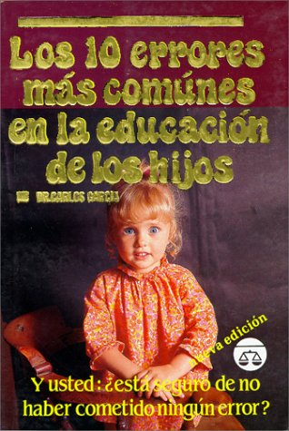 Descargar Libro Los diez errores mas comunes en la educacion de los hijos/ The Ten Most Common Error in Children's Education de Carlos, M.D. Garcia