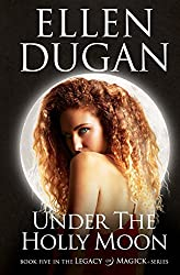 Under The Holly Moon: Volume 5 (Legacy Of Magick Series)