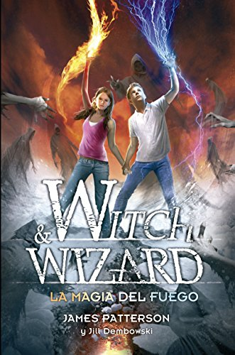 La magia del fuego (Witch & Wizard 3) por James Patterson