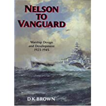 Nelson to Vanguard: Warship Design and Development, 1923-1945 (Chatham's Distinguished Design)