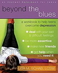 Beyond The Blues: A Workbook to Help Teens Overcome Depression (Teen Instant Help)