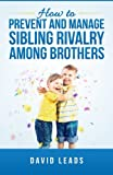 How to Prevent and Manage Sibling Rivalry Among Brothers
