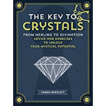 The Key to Crystals: From Healing to Divination: Advice and Exercises to Unlock Your Mystical Potential (Keys To)