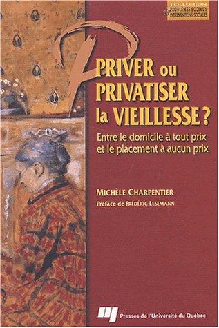 Priver ou privatiser la vieillesse ? Entre le domicile à tout prix et le placement à aucun prix