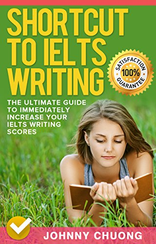 Shortcut To Ielts Writing: The Ultimate Guide To Immediately Increase Your Ielts Writing Scores (English Edition) por JOHNNY CHUONG