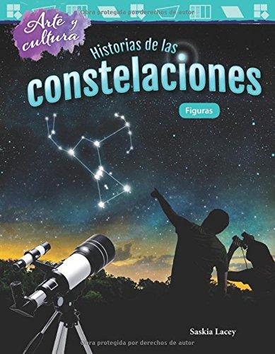 Arte y Cultura: Historias de Las Constelaciones: Figuras (Art and Culture: The Stories of Constellations: Shapes) (Spanish Version) (G (Arte y cultura/ Art and Culture: Mathematics Readers) por Saskia Lacey