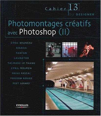 Photomontages créatifs avec Photoshop, tome 2