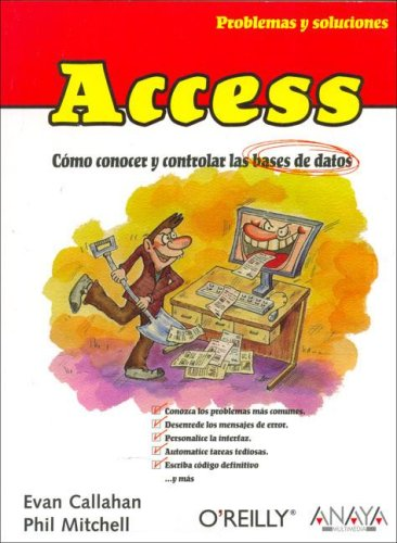 Access  /  problemas y soluciones: Como Conocer Y Controlar Las Bases De Datos / How to Fix the Most Annoying Things about Your Favorite Database