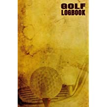 Golf Logbook: Golfing Log Book to Track your Golf Scores and Stats for 100 Games