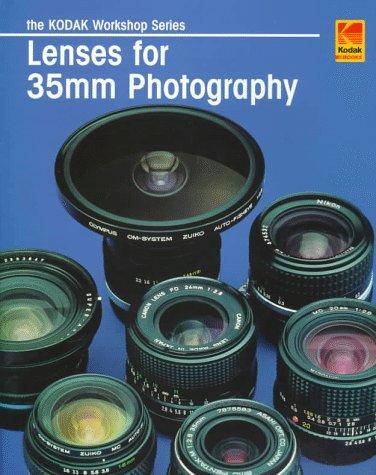 Lenses for 35Mm Photography (The Kodak Workshop Series) (Kodak Workshop Series)