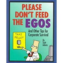Don't Feed the Egos: And Other Tips for Corporate Survival (Dilbert Books (Hardcover Andrews McMeel))