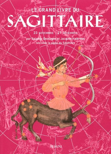 Le grand livre du Sagittaire par Solange Dessagne