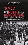 1907, les Mutins de la Republique la Revolte du Midi Viticole