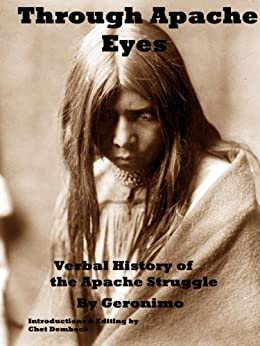 Through Apache Eyes: Verbal History of Apache Struggle ( annotated and Illustrated) by [Chiricahua, Geronimo ]