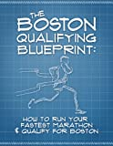 The Boston Qualifying Blueprint: How to Run Your Fastest Marathon and Qualify for Boston