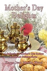 Mother's Day Delights Cookbook (Cookbook Delights Holiday Series) by Karen Jean Matsko Hood (2011-06-29)