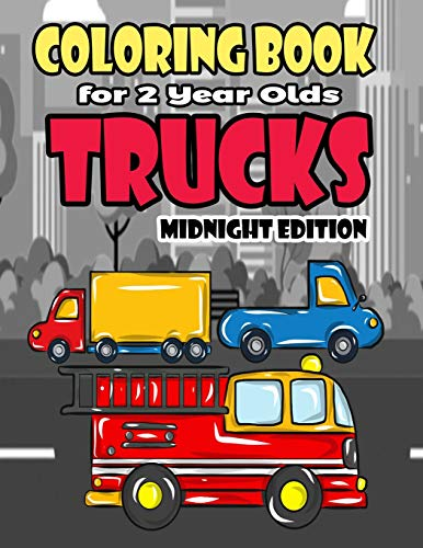Coloring Book For 2 Year Olds Trucks Midnight Edition: Fun Truck Coloring Book For Boys, Girls, Toddlers, Preschoolers and Kindergarteners Who Love ... Volume 2 (Truck Birthday Party Supplies)