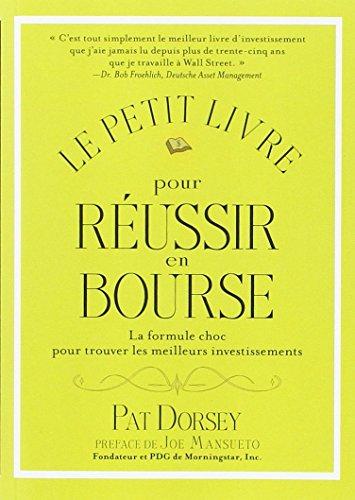Le petit livre pour réussir en Bourse: La formule choc pour trouver les meilleurs investissements par Pat DORSEY