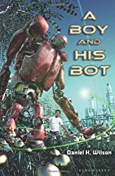 A Boy and His Bot by Daniel H. Wilson (2011-01-04)
