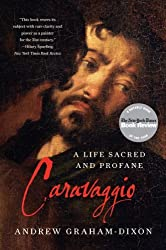 Caravaggio: A Life Sacred and Profane by Andrew Graham-Dixon (2012-11-12)