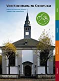 Von Kirchturm zu Kirchturm …: 41 Familien-Radtouren zwischen Emmerich und Saarbrücken