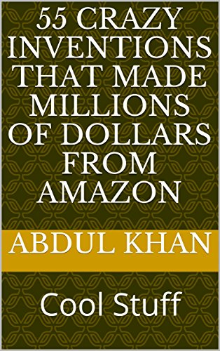 55 Crazy inventions that made Millions of Dollars from Amazon: Cool Stuff (English Edition) (55 Dollar)