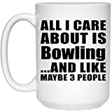 Designsify All I care About est de bowling et comme peut-être 3personnes–425,2gram Mug à café, tasse en céramique, Meilleur Cadeau pour anniversaire, anniversaire de mariage, Pâques, fête de Saint Valentin de pères