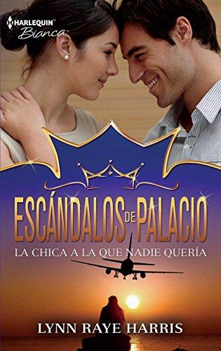 La chica a la que nadie quería: Escándalos de palacio (7) (Harlequin Sagas)