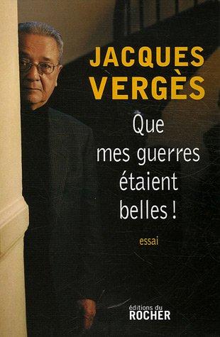 Que mes guerres étaient belles ! par Jacques Vergès