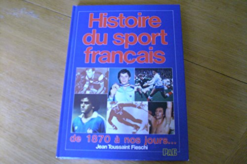 Histoire du sport français de 1870 à nos jours (Sport) par Jean-Toussaint Fieschi