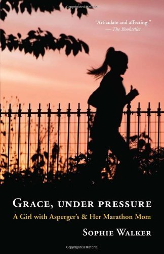 Grace, Under Pressure: A Girl with Asperger's & Her Marathon Mom by Sophie Walker (10-Sep-2013) Paperback