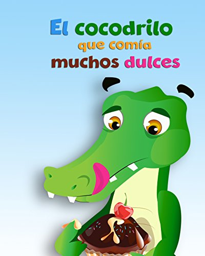 El cocodrilo que comía muchos dulces (ABC Canta Cuentos nº 3) por Yamilka López