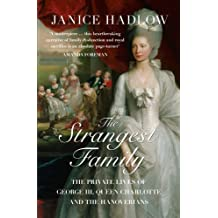 The Strangest Family: The Private Lives of George III, Queen Charlotte and the Hanoverians by Janice Hadlow (2015-07-02)