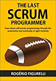 The last SCRUM programmer: How robots will master programming through the automation and autonomy of agile methods (Portuguese Edition)