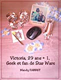 Victoria, 29 ans + 1 , Geek et fan de Star Wars