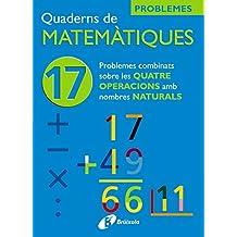 17 Problemes combinats sobre les 4 operacions amb naturals (Català - Material Complementari - Quaderns De Matemàtiques)