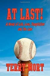 At Last! a Novel of Life, Love, Temptation and the Cubs by Terry Mort (February 18,2011)