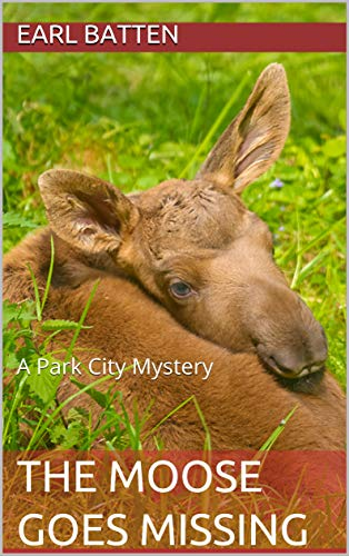 The Moose Goes Missing: A Park City Mystery (English Edition)