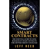 Smart Contracts: The Essential Guide to Using Blockchain Smart Contracts for Cryptocurrency Exchange (Smart Contracts, Investing in Ethereum, Blockchain, Fintech) (English Edition)
