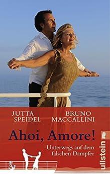 Ahoi, amore!: Unterwegs auf dem falschen Dampfer von [Speidel, Jutta, Maccallini, Bruno]