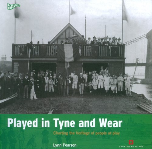 Played in Tyne and Wear: Charting the Heritage of People at Play (Played in Britain)
