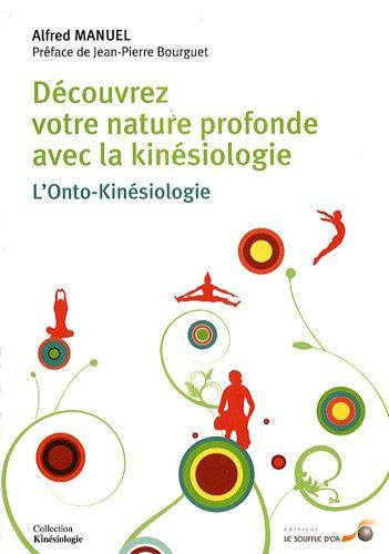 Découvrez votre nature profonde avec la kinésiologie : L'Onto-Kinésiologie par Alfred Manuel