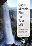God's Miracle Plan for Your Life: To Supernaturally Conquer Your Impossibility (English Edition)