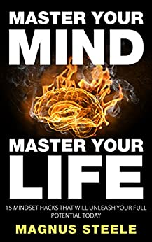 Master Your Mind, Master Your Life: 15 Mindset Hacks That Will Unleash...